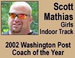 Scott Mathias, Girls Indoor Track, 2002 Washington Post Coach of the Year