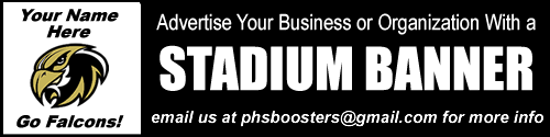 advertise your business or organization with a stadium banner. Email us at phs booster club at gmail dot com for more information